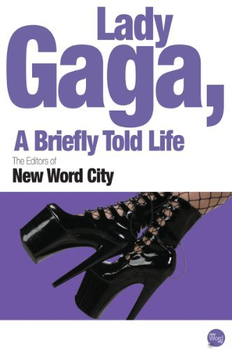 Lady Gaga, A Briefly Told Life The Editors of New Word City