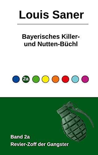 Bayerisches Killer- und Nutten-Büchl - Band 2a: Revier-Zoff der Gangster  by  Louis Saner
