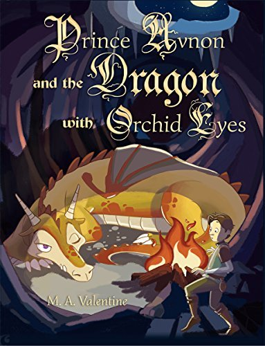 Prince Avnon and the Dragon with Orchid Eyes: Prince Avnon and the Dragon with Orchid Eyes  by  M Valentine