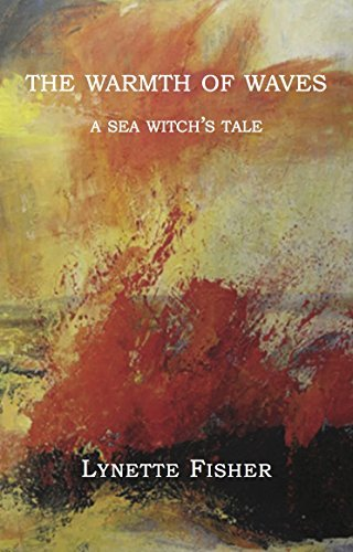The Warmth of Waves: A Sea Witchs Tale Lynette Fisher