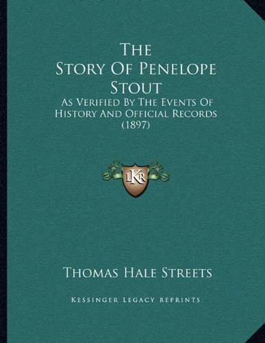 The Story Of Penelope Stout: As Verified By The Events Of History And Official Records (1897)  by  Thomas Hale Streets