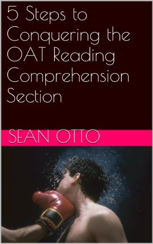 5 Steps to Conquering the OAT Reading Comprehension Section  by  Sean Otto