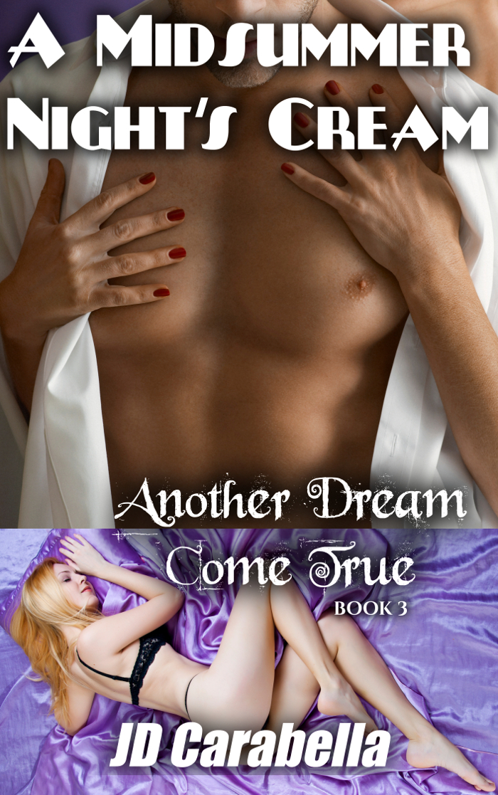 A Midsummer Nights Cream: An Erotic Modern Fairy Tale J.D. Carabella