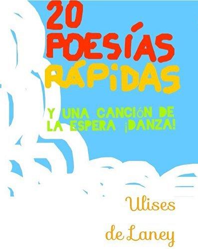 20 poesías rápidas y una canción de la espera, ¡danza! (Poesía Rápida nº 1)  by  Ulises de Laney