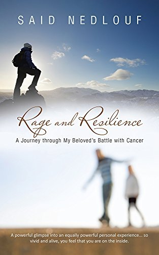 Rage and Resilience: A Journey through My Beloveds Battle with Cancer Said Nedlouf