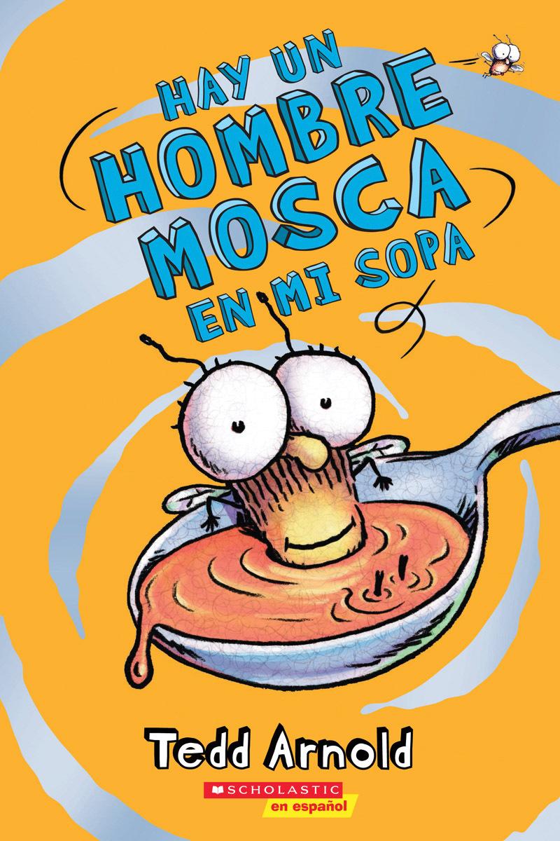Hay un Hombre Mosca en mi sopa (Hombre Mosca #12) Tedd Arnold