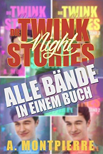 Die Twink Night Stories: GESAMTAUSGABE: Alle Bände in einem Buch!  by  Antoine Montpierre
