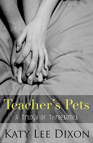 Teachers Pets: A Trilogy of Threesomes  by  Katy Lee Dixon
