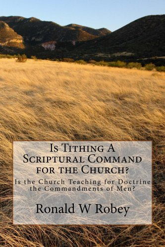 Is Tithing A Scriptural Command for the Church? Ronald Robey