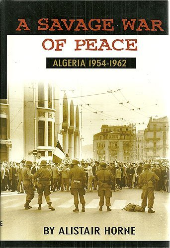 A SAVAGE WAR OF PEACE Algeria 1954-1962  by  Alistair Horne