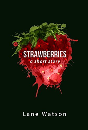 Strawberries: a short story Lane Watson