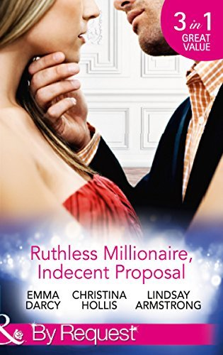 Ruthless Milllionaire, Indecent Proposal: An Offer She Cant Refuse / One Night in His Bed / When Only Diamonds Will Do Emma Darcy