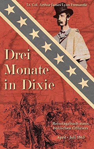 Drei Monate in Dixie: Reisetagebuch eines britischen Offiziers, April - Juli 1863  by  Arthur James Lyon Fremantle
