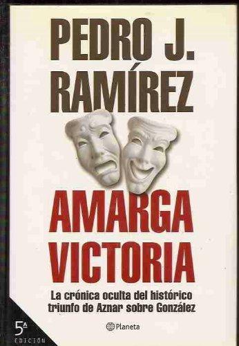 Amarga Victoria: La Crónica Oculta Del Histórico Triunfo De Aznar Sobre González Pedro J Ramirez