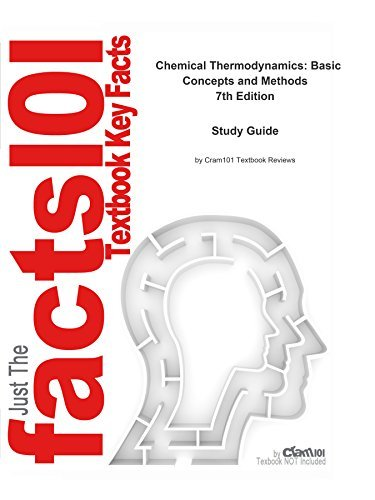 e-Study Guide for Chemical Thermodynamics: Basic Concepts and Methods, textbook Irving M. Klotz: Chemistry, Physical chemistry by Cram101 Textbook Reviews