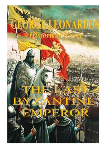 THE LAST BYZANTINE EMPEROR (Greek language with English summary) (The Palaeologian Dynasty. The Rise and Fall of Byzantium Book 3)  by  George Leonardos