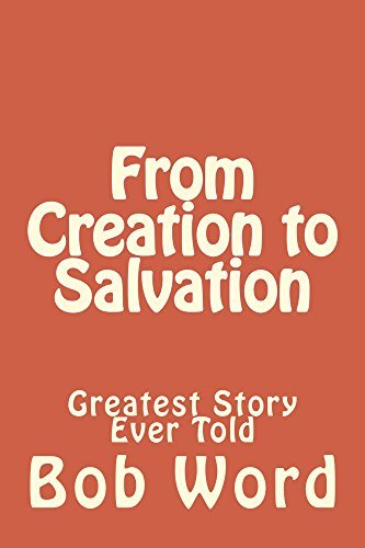 From Creation to Salvation: Greatest Story Ever Told Bob Word