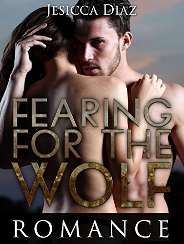 ROMANCE: Fearing For the Wolf (Romance, BBW Alpha Werewolf Shifter Mail Order Bride Romance) (Contemporary Paranormal Shifter Romance Short Stories) Jesicca Diaz