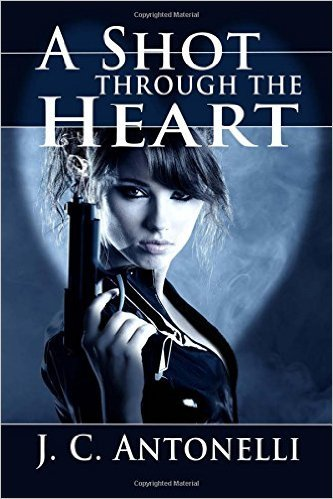 A Shot Through the Heart  by  J.C. Antonelli