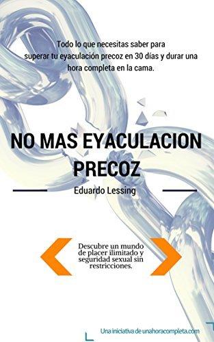 No más eyaculación precoz.: Todo lo que necesitas saber para curar la eyaculación precoz en 30 días y durar una hora completa en la cama.  by  Eduardo Lessing