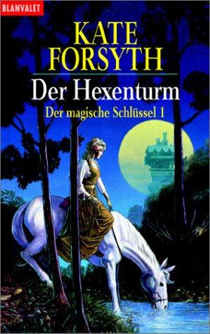 Der Hexenturm (Der magische Schlüssel, #1) (The Witches of Eileanan, #1 Part 1)  by  Kate Forsyth