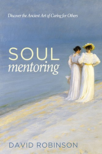 Soul Mentoring: Discover the Ancient Art of Caring for Others  by  David Robinson