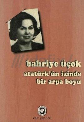 Atatürk ün İzinde Bir Arpa Boyu  by  Bahriye Üçok