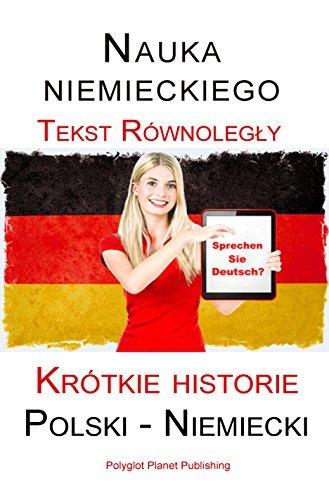 Nauka niemieckiego - Tekst Równolegly (Polski - Niemiecki) Krótkie historie  by  Polyglot Planet Publishing
