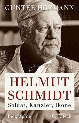 Helmut Schmidt: Soldat, Kanzler, Ikone Gunter Hofmann