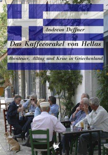 Das Kaffeeorakel von Hellas: Abenteuer, Alltag und Krise in Griechenland  by  Andreas Deffner