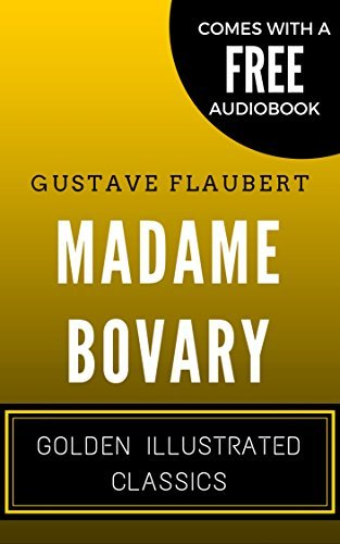 Madame Bovary: By Gustave Flaubert - Illustrated (Comes with a Free Audiobook) Gustave Flaubert