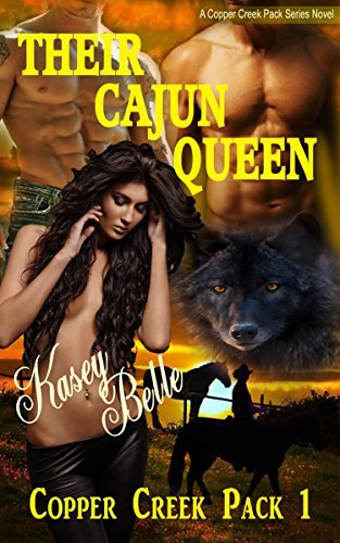 Their Cajun Queen: Copper Creek Pack 1 (Copper Creek Pack Series)  by  Kasey Belle