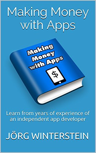 Making Money With Apps: Learn from years of experience of an independent app developer  by  Jörg Winterstein