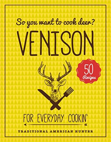 So you want to cook deer? VENISON: For Everyday Cookin  by  Melissa Hunt