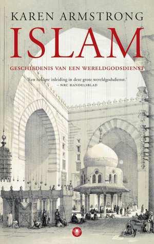 Islam, geschiedenis van een wereldgodsdienst Karen Armstrong
