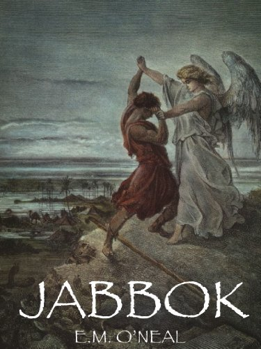 Jabbok ~ A Story of the Patriarch Jacob and Selected Poems  by  E.M. ONeal