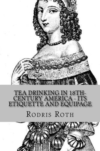 Tea Drinking in 18th-Century America - Its Etiquette and Equipage Rodris Roth