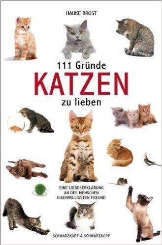 111 Gründe, Katzen zu lieben: Eine Liebeserklärung an des Menschen eigenwilligsten Freund  by  Hauke Brost