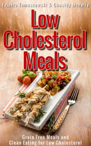 Low Cholesterol Meals: Grain Free Meals and Clean Eating for Low Cholesterol Yajaira Tomaszewski