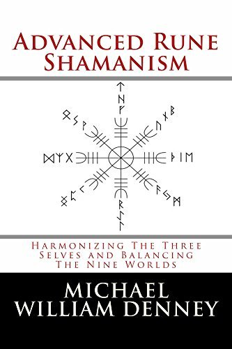 Advanced Rune Shamanism: Harmonizing The Three Selves And Balancing The Nine Worlds Michael Denney