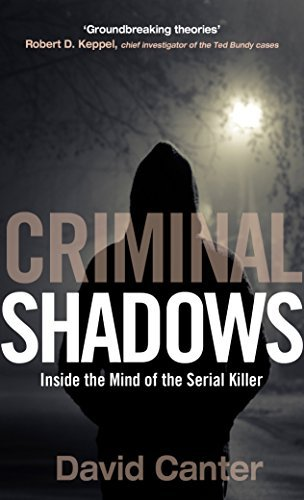 Criminal Shadows: Inside the Mind of the Serial Killer David Canter