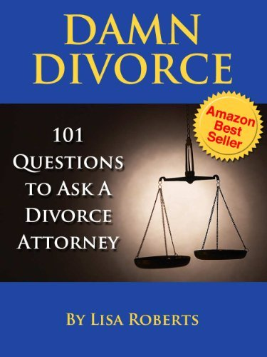 Damn Divorce: 101 Questions to Ask a Divorce Attorney  by  Lisa Roberts