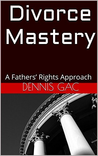 Divorce Mastery: A Fathers Rights Approach  by  Dennis Gac