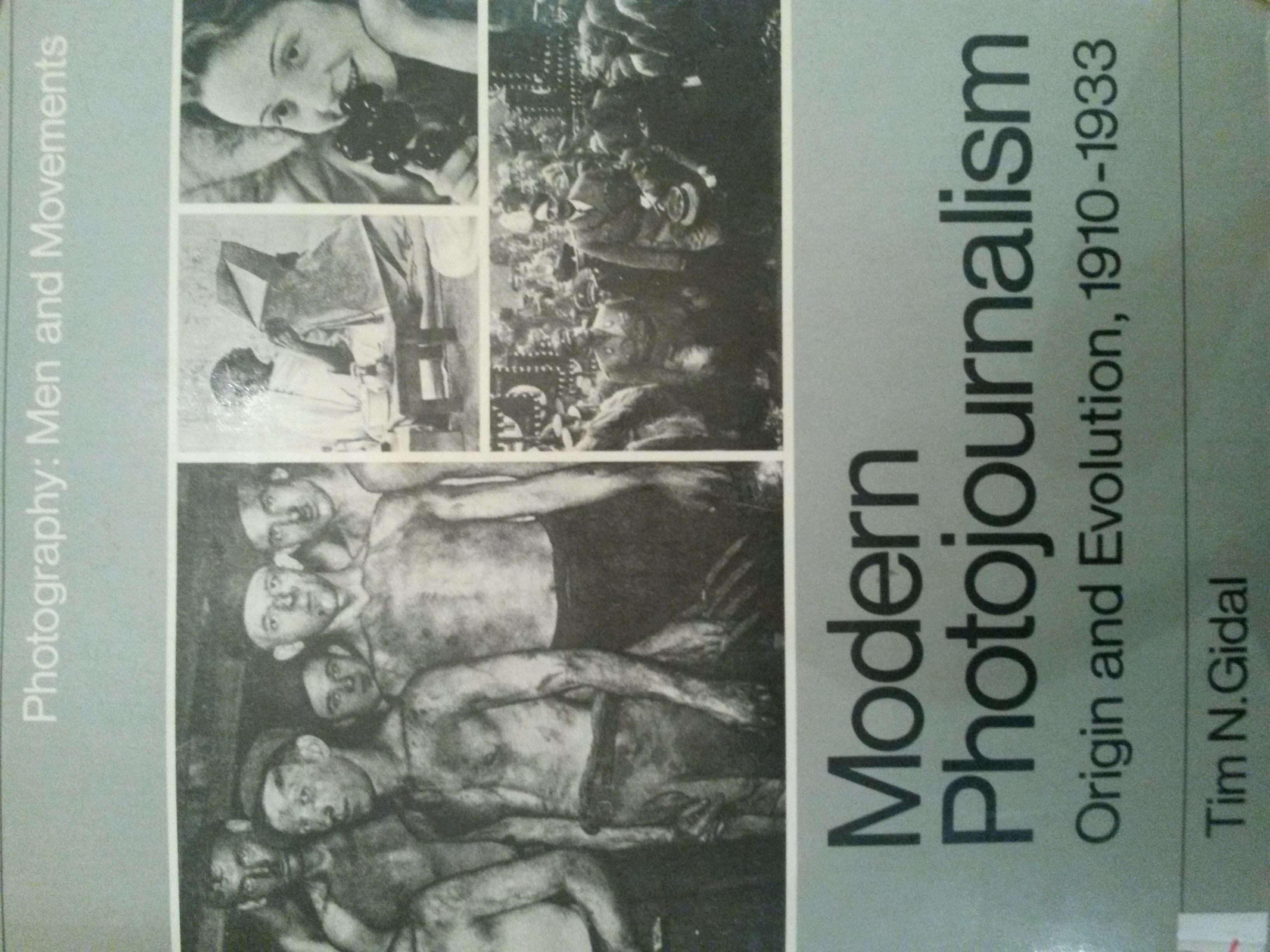 Modern Photojournalism Origin and Evolution, 1910-1933 Tim N. Gidal
