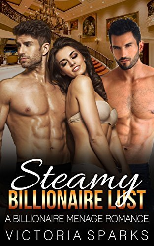 BILLIONAIRE: Steamy Billionaire Lust (Alpha male, MMF, Threesome, Contemporary Romance) Victoria Sparks