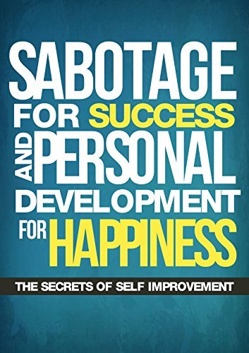 Sabotage For Success And Personal Development For Happiness: The Secrets Of Self Improvement  by  Paul Browne