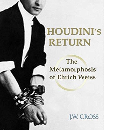 Houdinis Return: The Metamorphosis of Ehrich Weiss J.W.  Cross