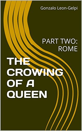 THE CROWING OF A QUEEN: PART TWO: ROME (VALEDA, THE WICCAN Book 2)  by  Gonzalo Leon-Gelpi