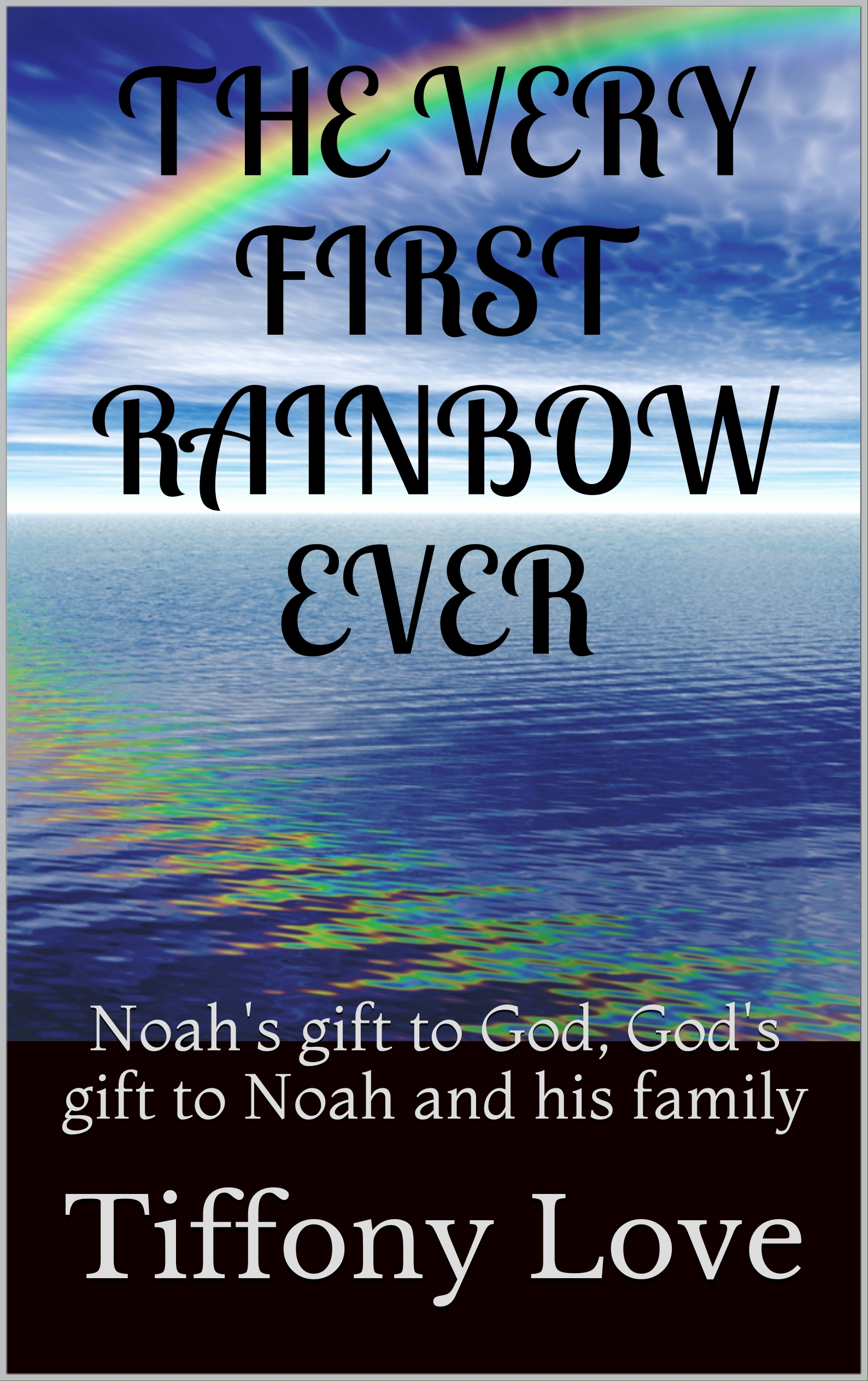 The Very First Rainbow Ever  by  Tiffony Love
