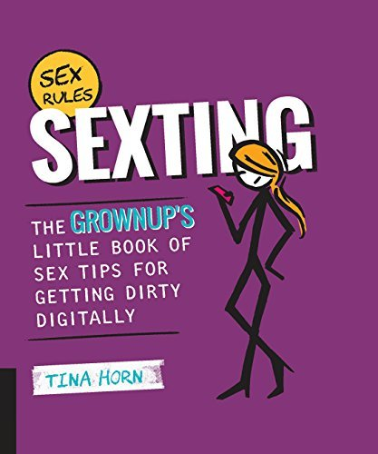 Sexting: The Grownups Little Book of Sex Tips for Getting Dirty Digitally  by  Tina Horn